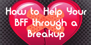 how-to-help-your-bff-through-a-breakup